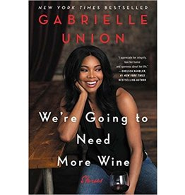 Dey Street Books We're Going to Need More Wine: Stories That Are Funny, Complicated, and True - Gabrielle Union