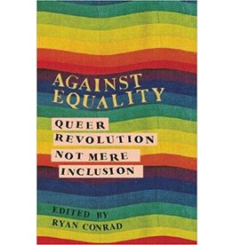 Against Equality: Queer Revolution, Not Mere Inclusion - Ryan Conrad, ed.