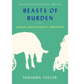 The New Press Beasts of Burden: Animal and Disability Liberation - Sunaura Taylor