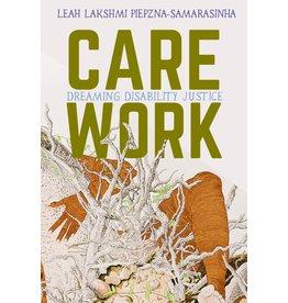 Arsenal Pulp Press Care Work: Dreaming Disability Justice - Leah Lakshmi Piepzna-Samarasinha