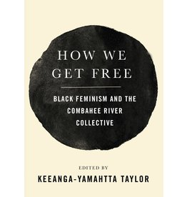 Haymarket How We Get Free: Black Feminism and the Combahee River Collective - Keeanga-Yamahtta Taylor, ed.