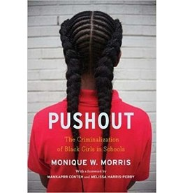 The New Press Pushout: The Criminalization of Black Girls in Schools - Monique W. Morris