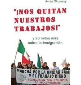 """Haymarket Press """"¡Nos Quitan Nuestros Trabajos!"""": y 20 mitos más sobre la inmigración - Aviva Chomsky"""