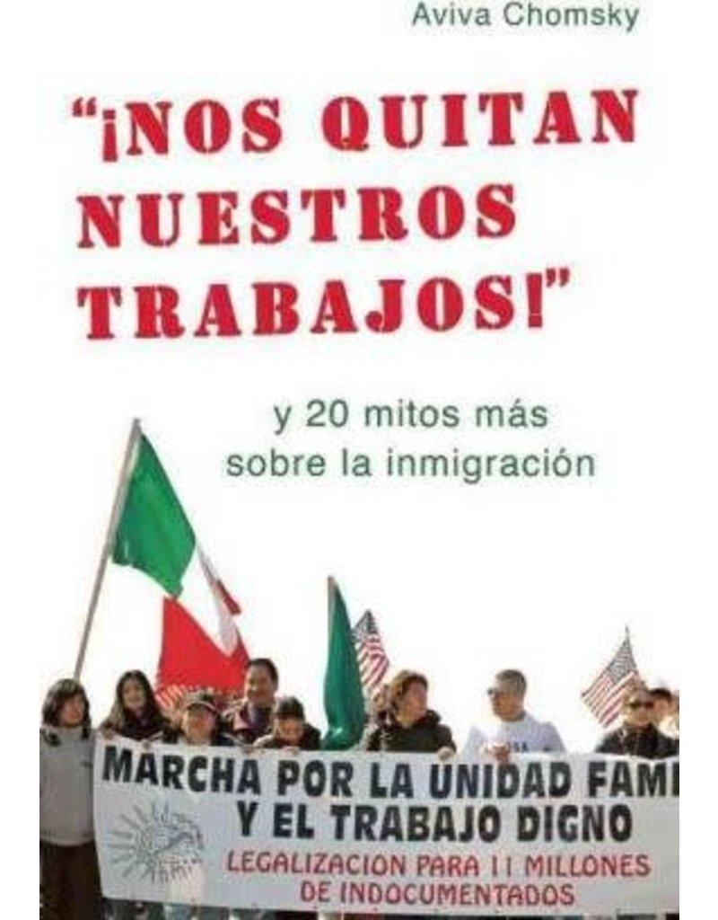 Haymarket Press '¡Nos Quitan Nuestros Trabajos!'': y 20 mitos más sobre la inmigración - Aviva Chomsky