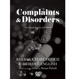 The Feminist Press at CUNY Complaints and Disorders: The Sexual Politics of Sickness - Barbara Eherenreich, Deidre English