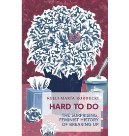 Coach House Books Hard To Do: The Surprising, Feminist History of Breaking Up - Kelli María Korducki