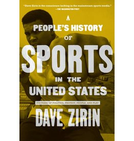The New Press A People's History of Sports in the United States: 250 Years of Politics, Protest, People, and Play  - Dave Zirin, Howard Zinn