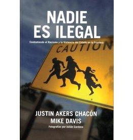 Haymarket Press Nadie es Ilegal: Combatiendo el Racismo y la Violencia de Estado en la Frontera - Justin Akers Chacón y Mike Davis