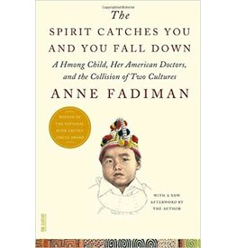 Farrar, Straus and Giroux The Spirit Catches You and You Fall Down: A Hmong Child, Her American Doctors, and the Collision of Two Cultures - Anne Fadiman