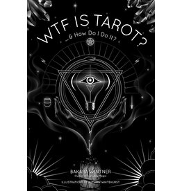 WTF is Tarot?: ...& How Do I Do It? - Bakara Wintner