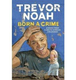 Trevor Noah Born A Crime: Stories from a South African Childhood - Trevor Noah
