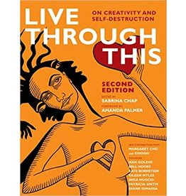Live Through This: On Creativity and Self-Destruction - Sabrina Chapadjiev, ed.