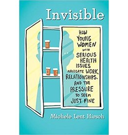 Beacon Press Invisible: How Young Women with Serious Health Issues Navigate Work, Relationships, and the Pressure to Seem Just Fine - Michele Lent-Hirsch