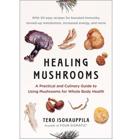 Avery Healing Mushrooms: A Practical and Culinary Guide to Using Mushrooms for Whole Body Health - Tero Isokauppila