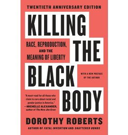 Vintage Killing the Black Body: Race, Reproduction, and the Meaning of Liberty - Dorothy Roberts