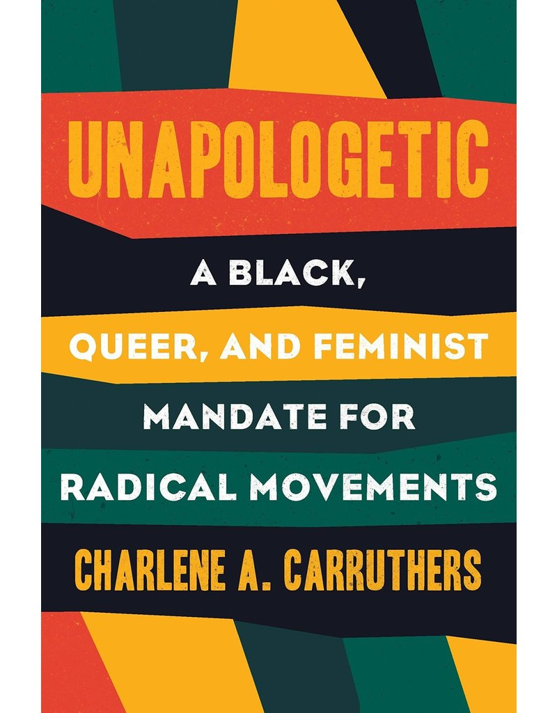 Beacon Press Unapologetic: A Black, Queer, and Feminist Mandate for Radical Movements - Charlene Carruthers