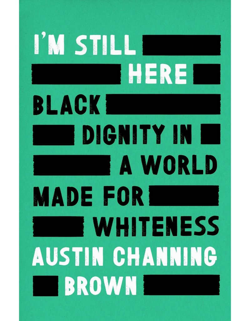 I'm Still Here: Black Dignity in a World Made for Whiteness - Austin Channing Brown