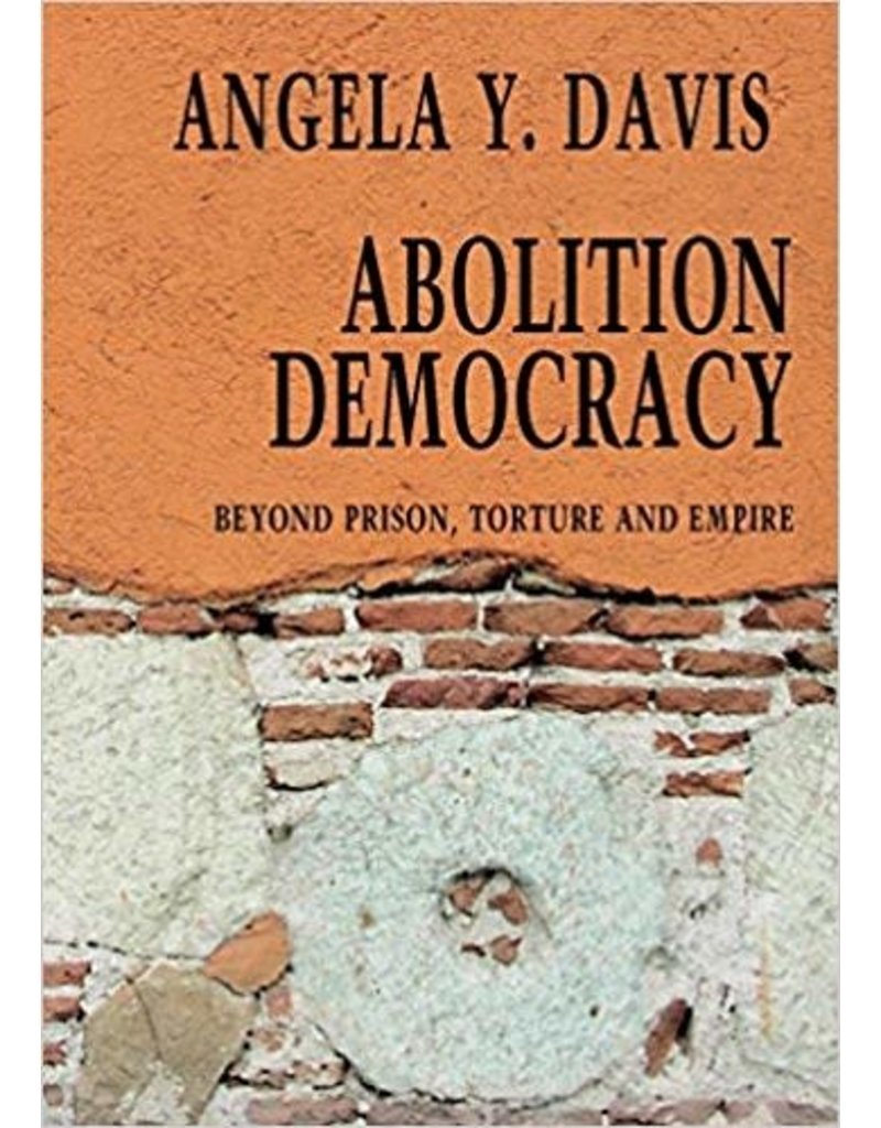 Abolition Democracy: Beyond Empire, Prisons, and Torture - Angela Y. Davis