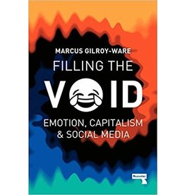 Filling the Void: Emotion, Capitalism and Social Media - Marcus Gilroy-Ware