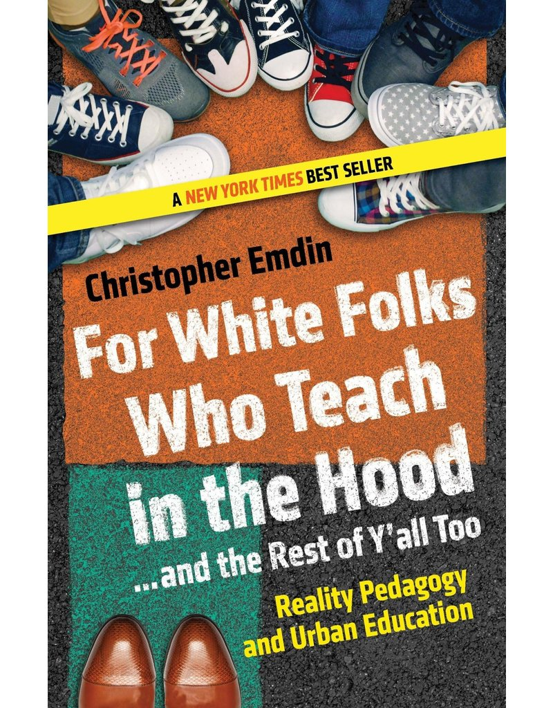 Beacon Press For White Folks Who Teach in the Hood... and the Rest of Y'all Too: Reality Pedagogy and Urban Education - Christopher Emdin