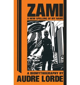 The Crossing Press Zami: A New Spelling of My Name: A Biomythography - Audre Lorde