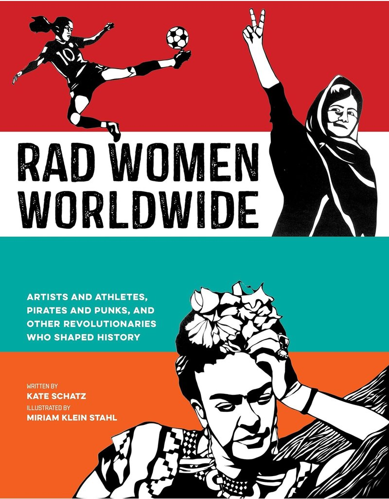 Ten Speed Press Rad Women Worldwide: Artists and Athletes, Pirates and Punks, and Other Revolutionaries Who Shaped History - Kate Schatz, Miriam Klein Stahl