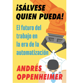 Vintage Español Sálvese Quien Pueda!: El Futuro del Trabajo en la era de la automatizacion - Andres Oppenheimer