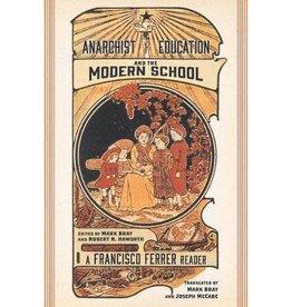 Anarchist Education and the Modern School: A Francisco Ferrer Reader - Francisco Ferrer; Mark Bray, Robert H. Haworth trs.