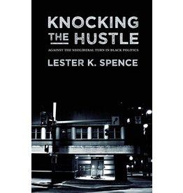Punctum Books Knocking the Hustle: Against the Neoliberal Turn in Black Politics - Lester K. Spence