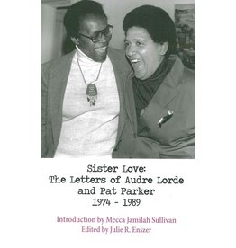 A Midsummer Night's Press Sister Love: The Letters of Audre Lorde and Pat Parker 1974-1989 - Audre Lorde, Pat Parker; Julie R. Enszer ed.
