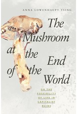 Princeton University Press The Mushroom at the End of the World: On the Possibility of Life in Capitalist Ruins - Anna Lowenhaupt Tsing