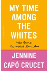 Picador My Time Among the Whites: Notes from an Unfinished Education - Jennine Capó Crucet