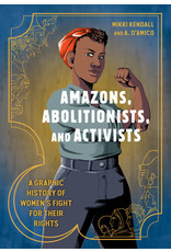 Ten Speed Press Amazons, Abolitionists, and Activists: A Graphic History of Women's Fight for Their Rights - Mikki Kendall, A D'Amico