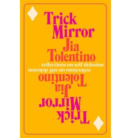Random House Trick Mirror: Reflections on Self-Delusion - Jia Tolentino