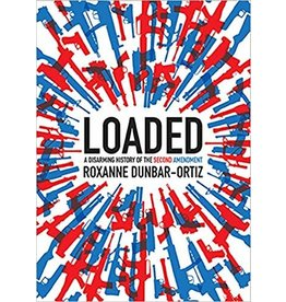 City Lights Publishers Loaded: A Disarming History of the Second Amendment - Roxanne Dunbar-Ortiz