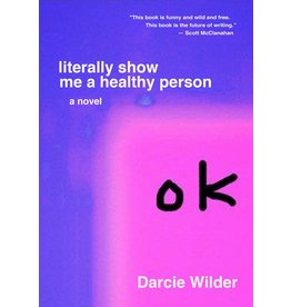 Tyrant Books Literally Show Me A Healthy Person: A Novel - Darcie Wilder