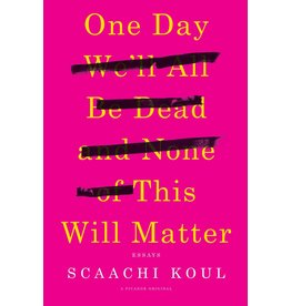 Picador One Day We'll All Be Dead And None Of This Will Matter - Scaachi Koul