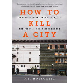 Nation Books How To Kill A City: Gentrification, Inequality, and the Fight For the Neighborhood - P. E. Moskowitz