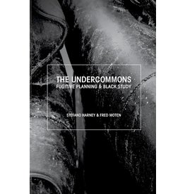 Minor Compositions The Undercommons: Fugitive Planning & Black Study - Stefano Harney & Fred Moten
