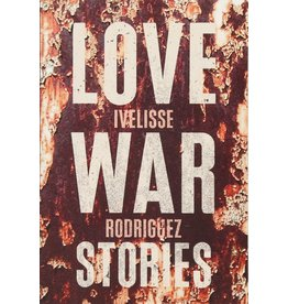 The Feminist Press at CUNY Love War Stories - Ivelisse Rodriguez