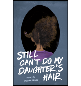 Button Poetry Still Can't Do My Daughter's Hair - William Evans