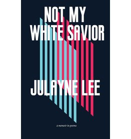 Rare Bird Books Not My White Savior: A Memoir in Poems - Julayne Lee