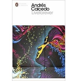 Penguin Classic Liveforever! - Andrés Caicedo