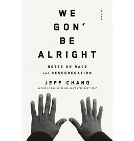 Picador We Gon' Be Alright: Notes on Race and Resegregation - Jeff Chang