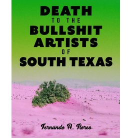 Host Publications Death to the Bullshit Artists of South Texas - Fernando A. Flores