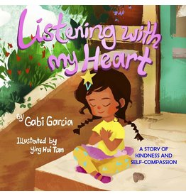 Skinned Knee Publishing Listening to My Heart: A Story of Kindness and Self-Compassion - Gabi Garcia, Ying Hui Tan