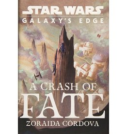 Disney Lucasfilm Press Star Wars: Galaxy's Edge A Crash of Fate - Zoraida Cordova