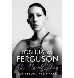 House of Anansi Press Me, Myself, They: Life Beyond the Binary - Joshua M. Ferguson