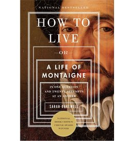 Other Press How to Live: A Life of Montaigne in One Question and Twenty Attempts at an Answer