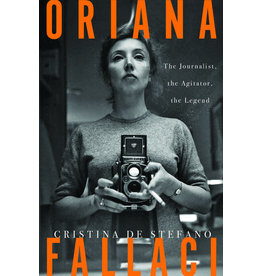Other Press Oriana Fallaci: The Journalist, the Agitator, the Legend - Cristina De Stefano